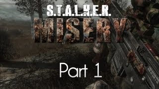 STALKER: Call of Pripyat — Misery Mod — Part 1 — Dark Roads Ahead!