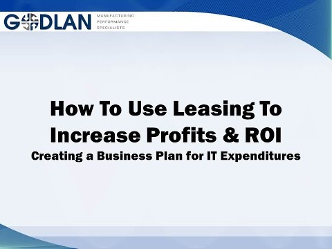 How To Use Leasing To Increase Profits& ROI: Creating a Business Plan for IT Expenditures