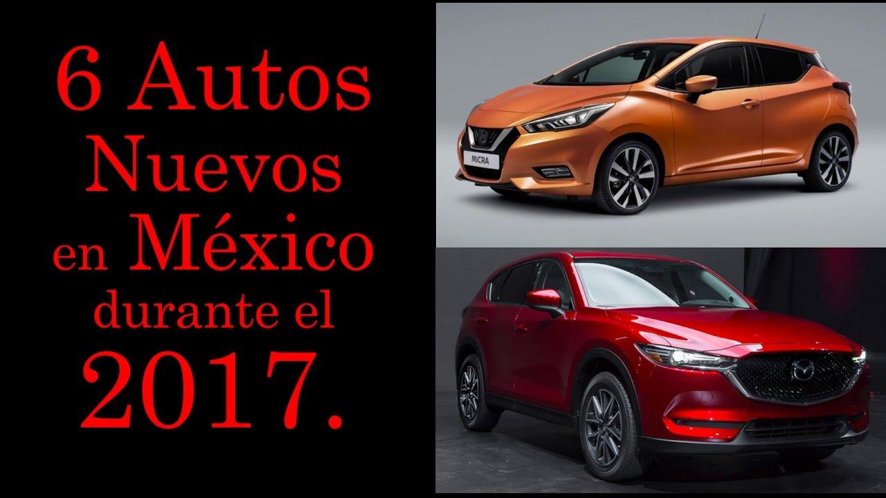 6 Autos Nuevos en Mexico para el 2017 - YouTube