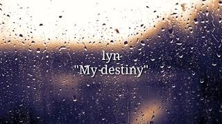 My Destiny Lyn {lyric Dan Terjemahan, My Destiny-lyn}