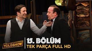 TOLGSHOW 15. Bölüm | Tek Parça Full HD