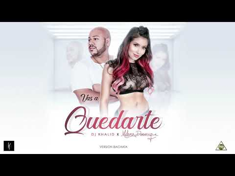 Vas A Quedarte - Dj Khalid & Milena Dominique (Versión Bachata)