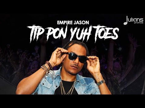 Empire Jason - Tip Pon Yuh Toes (6.3 Riddim)
