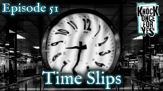 Episode 51 - Time Slips