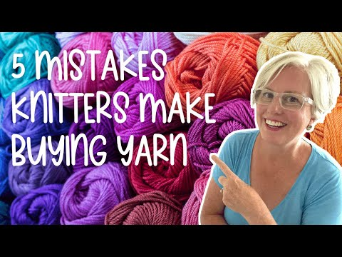 5 Biggest Mistakes Knitters Make When Buying Yarn