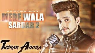 Mere Wala Sardaar 2 (Official Video) |} Jugraj Sandhu | Tushar Arora | New Punjabi Songs 2018