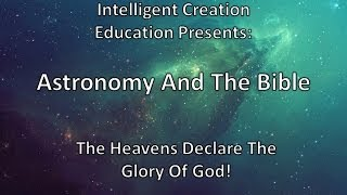Astronomy and the Bible (Intelligent Creation Education)