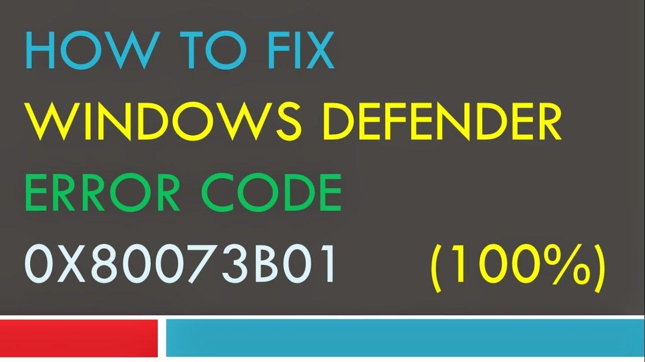 [100%] How to Fix Windows Defender Error Code 0x80073b01 ...