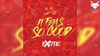 It Feels So Good (Original MIx) - Exotic ✘ FOX INTONED