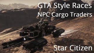 Star Citizen | GTA Style Races & NPC Cargo Traders