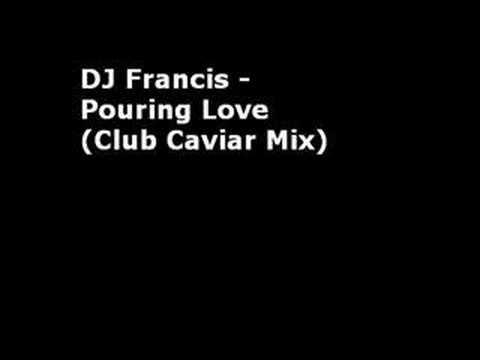 dj francis - pouring love (club caviar mix)