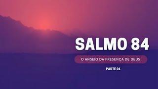 SALMO 84 - PARTE 01 | Pr. Judson Vasconcelos