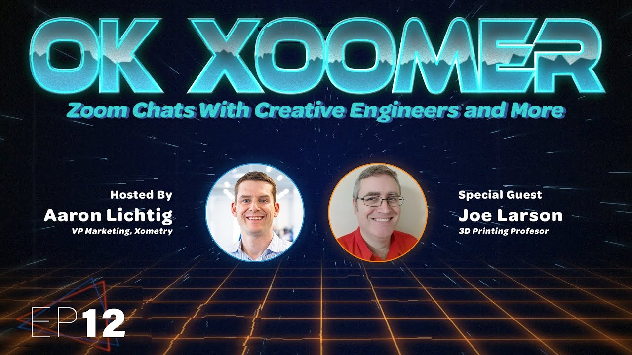 Ok Xoomer EP12   Joe Larson   The 3D Printing Professor Tells All