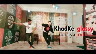 Khadke Glassy - Jabariya Jodi | Dance video | Sidharth M,Parineeti C| Yo Yo Honey Singh