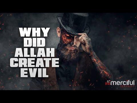 Why Did Allah Create Evil?