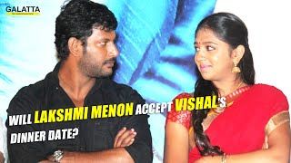 Will Lakshmi Menon accept Vishals dinner date?