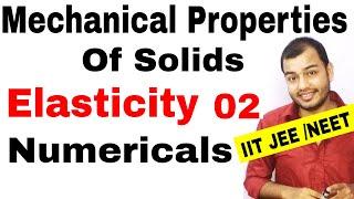 MECHANICAL PROPERTIES OF SOLIDS 02 Elasticity Numericals on Stress Strain IIT JEE MAINS NEET