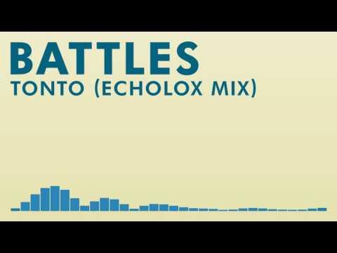 Battles - Tonto (Echolox Mix)【Rare Remix?】 mp3
