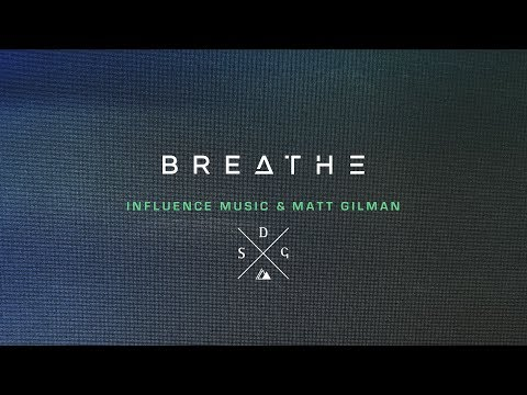 Breathe (Official Video) - Influence Music & Matt Gilman