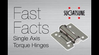 Fast Facts: Sugatsune Single Axis Torque Hinges