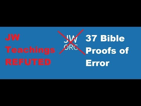 Jehovah's Witnesses are WRONG 100% PROOF  37 Teachings REFUTED from jw org