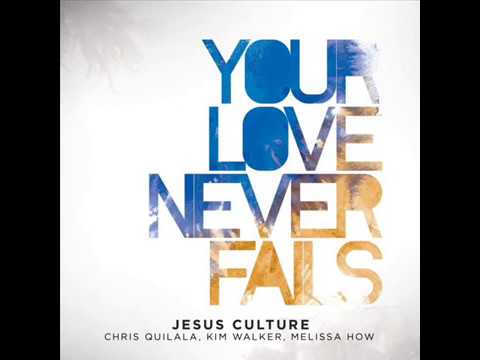 Jesus Culture   Your Love Never Fails - Full Album