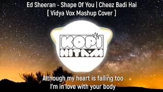 Lyric Ed Sheeran - Shape Of You | Cheez Badi Hai [ Vidya Vox Mashup Cover ]