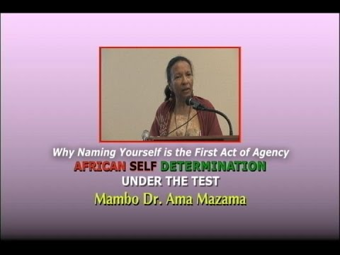 NAMING YOURSELF: The First Act of African Agency - Mambo Dr. Ama Mazama