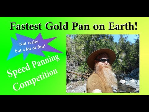 Fastest gold pan on earth!  (Speed panning competitions and games.)
