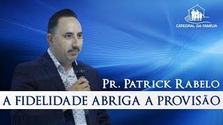 A fidelidade abriga a provisão - Pr. Patrick Rabelo - 24-04-2019