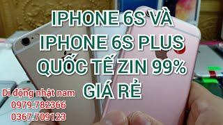 IPHONE 6S VÀ IPHONE 6S PLUS QUỐC TẾ GIÁ RẺ - DI ĐỘNG NHẬT NAM - 0979782366 - 0367709123