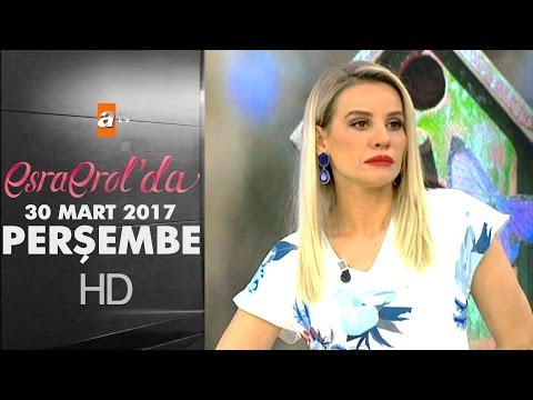 Esra Erol'da 30 Mart 2017 Perşembe - 369. Bölüm - atv