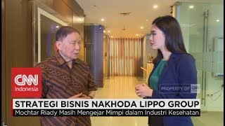 Strategi Bisnis Nakhoda Lippo Group - Bincang-bincang bersama Mochtar Riady