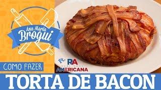 como fazer torta de bacon   feat realidade americana   ana maria brogui 312