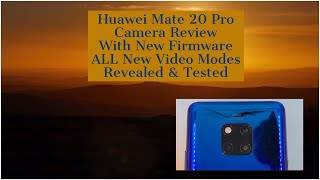 Huawei Mate 20 Camera Review – New Firmware Video Tests & All New Video AI Modes