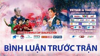 BÌNH LUẬN TRƯỚC TRẬN | VIỆT NAM - THÁI LAN | VÒNG LOẠI WORLD CUP 2022