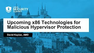 Upcoming x86 Technologies for Malicious Hypervisor Protection - David Kaplan, AMD
