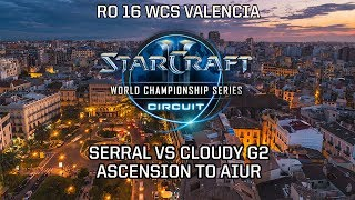 WCS Ro16   ZvP   Serral vs Cloudy  g2  Ascension to Aiur