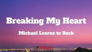 Breaking My Heart - Michael Learns to Rock (Lyrics)