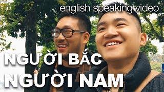 Người Bắc vs Người Nam (English speaking video)