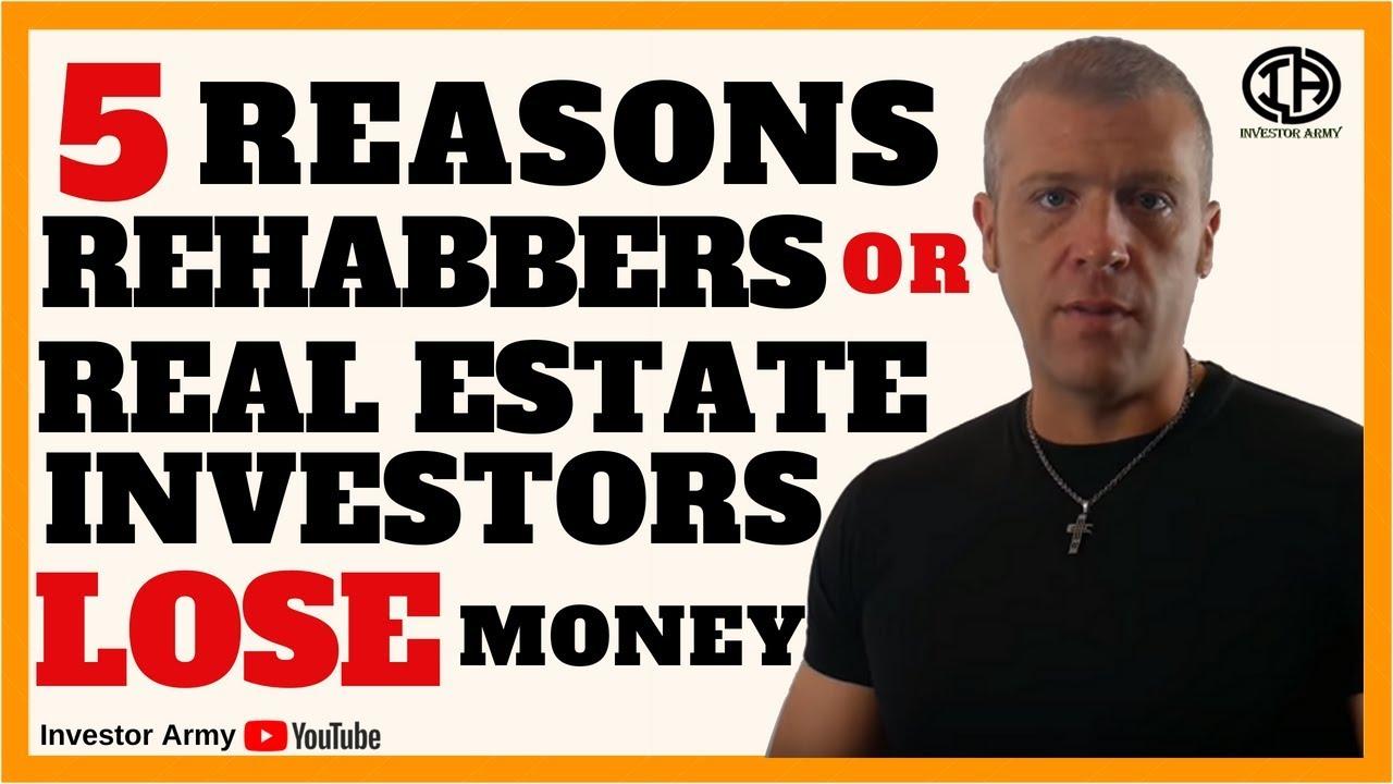 5 Reasons Rehabbers or Real Estate Investors Lose Money