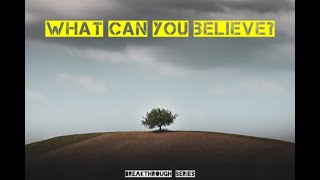 04-04-21 : What Can You Believe