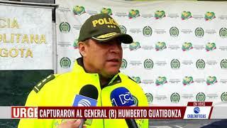 Capturan al General (r) Humberto Guatibonza por escándalo de 'chuzadas'