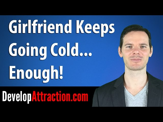 What To Do When Your Girlfriend Is Distant and Cold