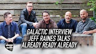 Galactic Already Ready Already Jeff Raines Interview