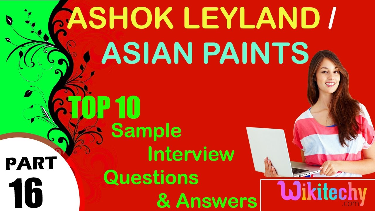ashok leyland asian paints top most interview questions and ashok leyland asian paints top most interview questions and answers for freshers experienced