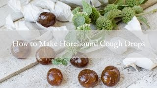 How to Make Horehound Cough Drops