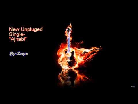 Ajanbi Unpluged  By-Zayn