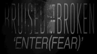 "Bruised But Not Broken - ""Enter(Fear)"" New Song 2014 (Lyrics)"