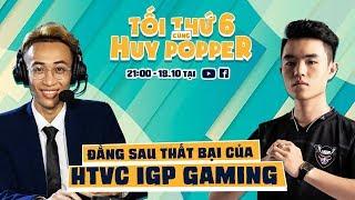 SỰ THẬT ĐẰNG SAU THẤT BẠI CỦA HTVC IGP GAMING - Tối Thứ 6 Cùng Huy Popper- Garena Liên Quân Mobile